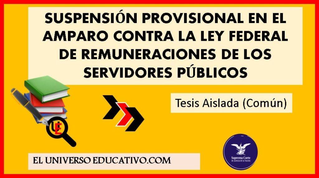 suspensión provisional en el amparo contra la ley federal de remuneraciones de los servidores públicos